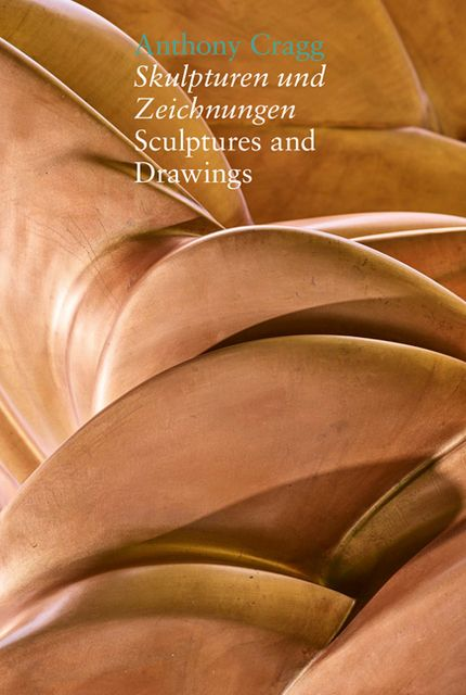 Cragg, Antony: Skulpturen und Zeichnungen/Sculptures and Drawings