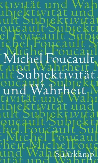 Foucault, Michel: Subjektivität und Wahrheit