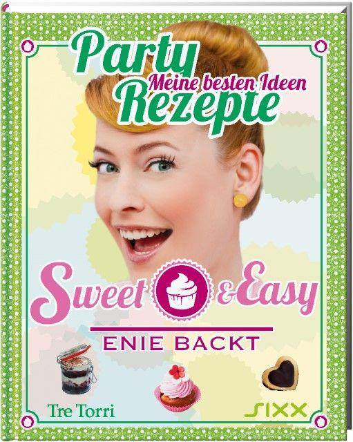 Meiklokjes, Enie van de: Sweet & Easy - Enie backt: Party Rezepte
