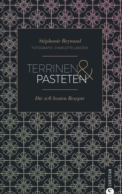 Reynaud, Stéphane/Lascève, Charlotte: Terrinen & Pasteten