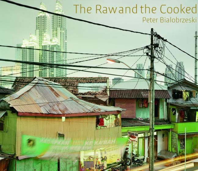 Bialobrzeski, Peter/Lindhorst, Peter: The Raw and the Cooked