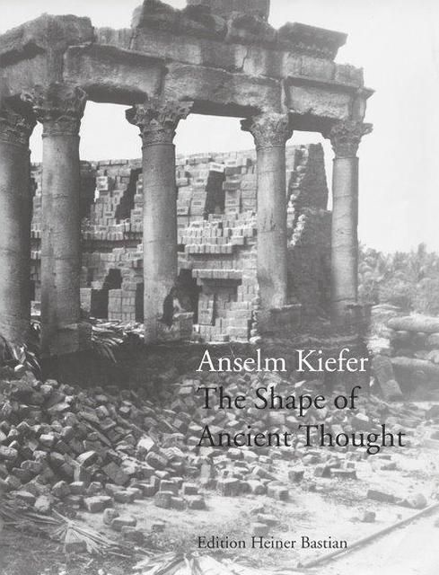 Kiefer, Anselm: The Shape of Ancient Thought
