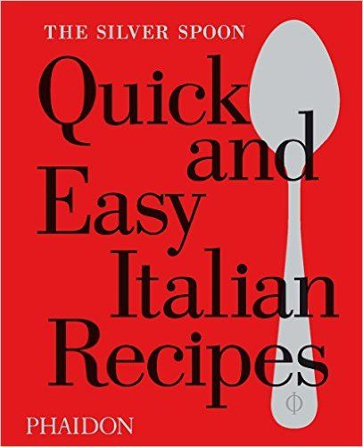 : The Silver Spoon: Quick and Easy Italian Recipes