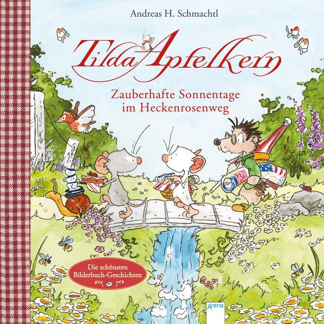 Schmachtl, Andreas H: Tilda Apfelkern / Zauberhafte Sonnentage im Heckenrosenweg
