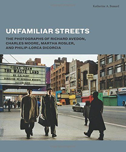 Katherine A. Bussard: Unfamiliar Streets, The Photographs of Richard Avedon, Charles Moore, Martha Rosler, and Philip-Lorca diCorcia