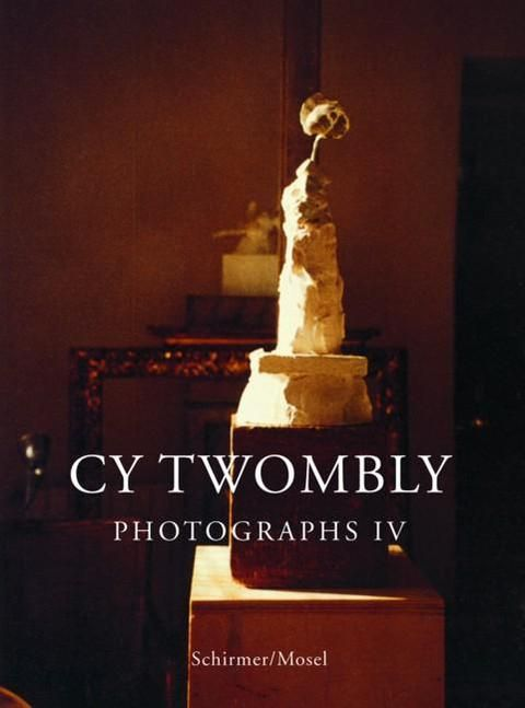 Twombly, Cy/Hochdörfer, Achim: Unpublished Photographs 1951-2011 IV
