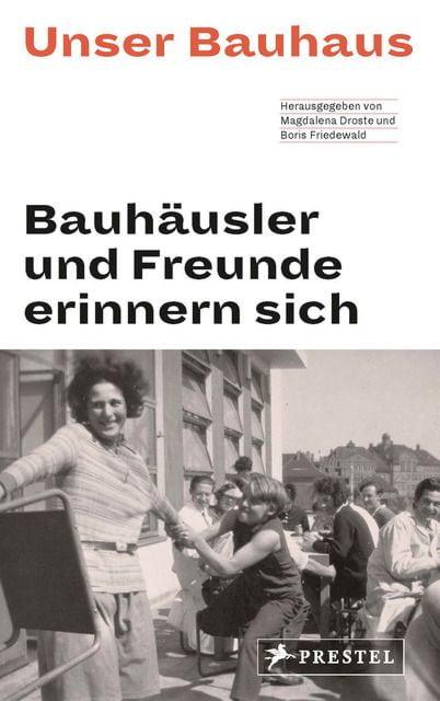 Droste, Magdalena/Friedewald, Boris: Unser Bauhaus - Bauhäusler und Freunde erinnern sich