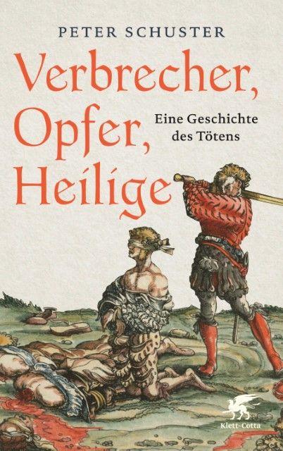 Schuster, Peter: Verbrecher, Opfer, Heilige