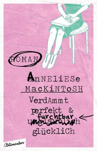 Mackintosh, Anneliese: Verdammt perfekt und furchtbar glücklich