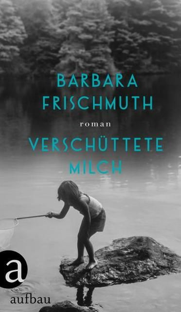 Frischmuth, Barbara: Verschüttete Milch