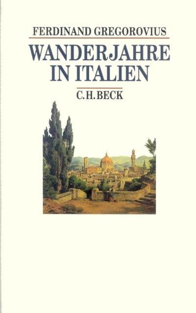 Gregorovius, Ferdinand: Wanderjahre in Italien