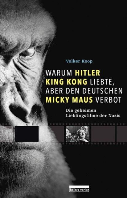 Koop, Volker: Warum Hitler King Kong liebte, aber den Deutschen Mickey Maus verbot