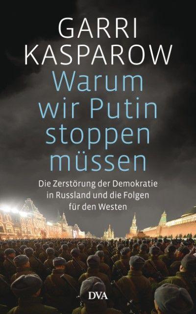 Kasparow, Garri: Warum wir Putin stoppen müssen