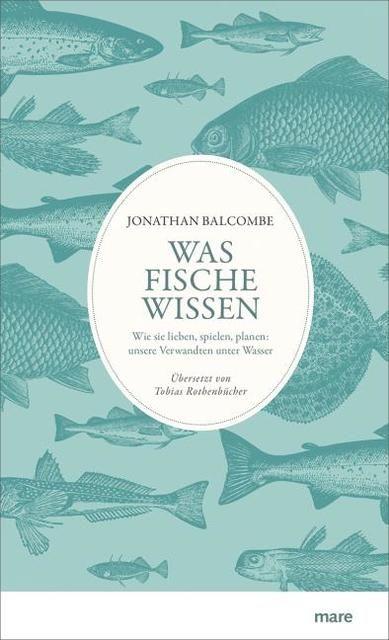 Jonathan Balcombe: Was Fische wissen