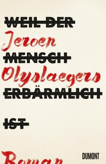 Olyslaegers, Jeroen: Weil der Mensch erbärmlich ist