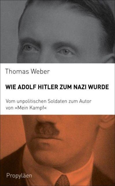 Weber, Thomas: Wie Adolf Hitler zum Nazi wurde