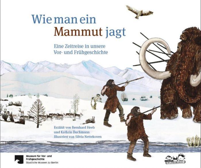 Heeb, Bernhard/Buchmann, Kathrin: Wie man ein Mammut jagt