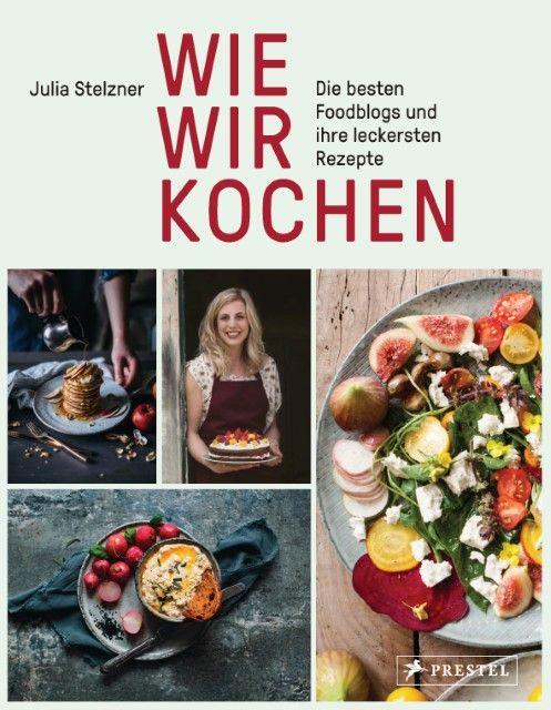 Stelzner, Julia: Wie wir kochen