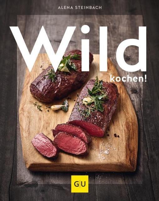 Steinbach, Alena: Wild kochen!
