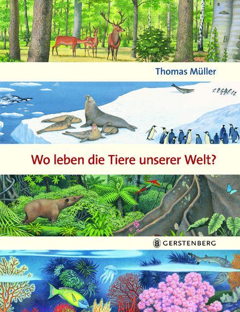 Müller, Thomas: Wo leben die Tiere unserer Welt?