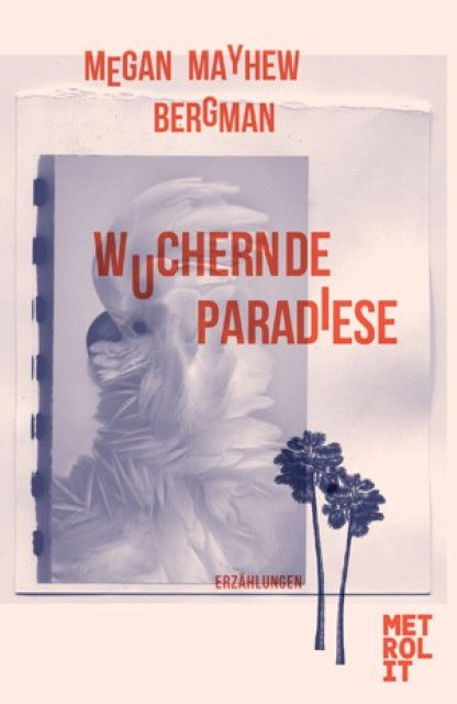Bergman, Megan Mayhew: Wuchernde Paradiese
