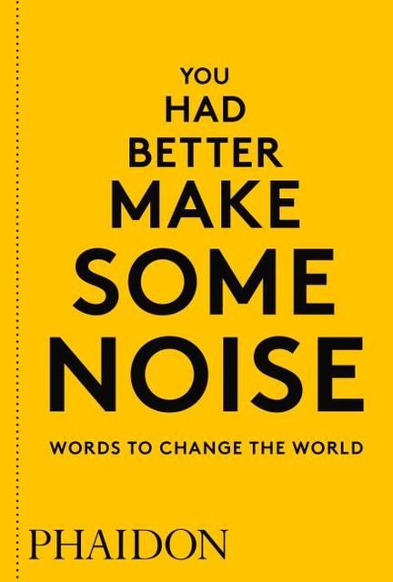 : You Had Better Make Some Noise: Words to Change the World