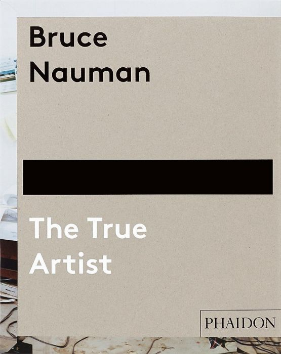 : Bruce Nauman - The true Artitst