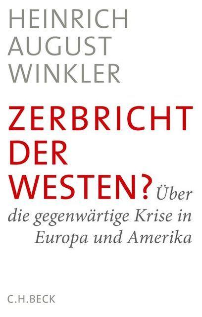 Winkler, Heinrich August: Zerbricht der Westen?