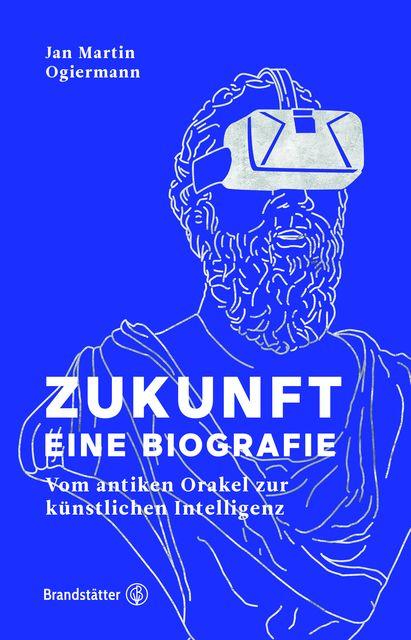 Ogiermann, Jan Martin: Zukunft - Eine Biografie