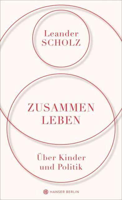 Scholz, Leander: Zusammenleben. Über Kinder und Politik
