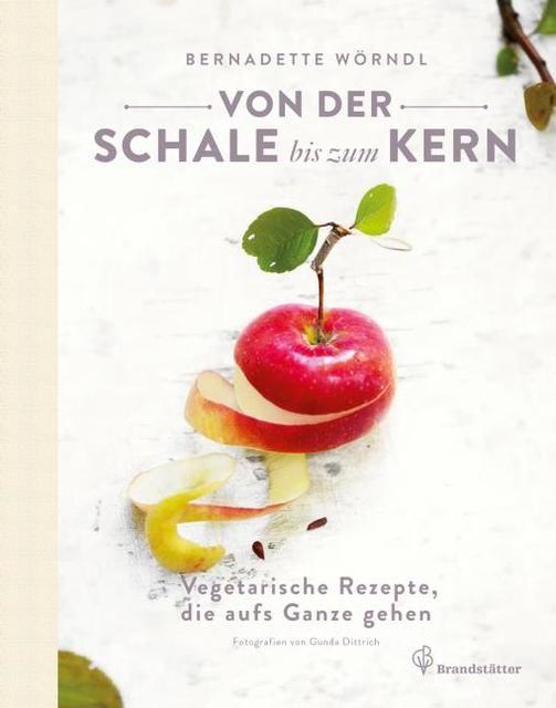 Von der Schale bis zum Kern, Wörndl, Bernadette/Dittrich, Gunda, Christian Brandstätter, EAN/ISBN-13: 9783850336543