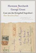 'Lass uns das Kriegsbeil begraben!', Borchardt, Hermann/Grosz, George, Wallstein Verlag, EAN/ISBN-13: 9783835334908