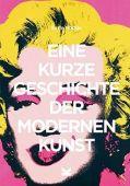 Eine kurze Geschichte der modernen Kunst, Hodge, Susie, Laurence King Verlag GmbH, EAN/ISBN-13: 9783962440817