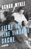 Liebe ist eine einsame Sache, Mykle, Agnar, Ullstein Buchverlage GmbH, EAN/ISBN-13: 9783550050039