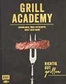 Grill Academy - Richtig gut grillen: Grundlagen, über 100 Rezepte, Craftbeer-Guide, EAN/ISBN-13: 9783960934547
