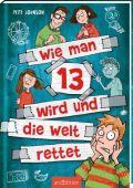 Wie man 13 wird und die Welt rettet, Johnson, Pete, Ars Edition, EAN/ISBN-13: 9783845838410