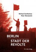 Berlin - Stadt der Revolte, Sontheimer, Michael/Wensierski, Peter, Ch. Links Verlag GmbH, EAN/ISBN-13: 9783861539889