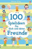 100 Spielideen für dich und deine Freunde, Gilpin, Rebecca, Usborne Verlag, EAN/ISBN-13: 9781782327448