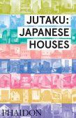 Jutaku: Japanese Houses, Pollock, Naomi, Phaidon, EAN/ISBN-13: 9780714869629