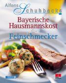 Alfons Schuhbecks Bayerische Hausmannskost für Feinschmecker, Schuhbeck, Alfons, ZS Verlag GmbH, EAN/ISBN-13: 9783898830652