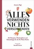 Alles verwenden. Nichts verschwenden, Kögl, Antonia, Christian Verlag, EAN/ISBN-13: 9783959612555