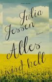 Alles wird hell, Jessen, Julia, Verlag Antje Kunstmann GmbH, EAN/ISBN-13: 9783956140242