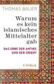 Warum es kein islamisches Mittelalter gab, Bauer, Thomas, Verlag C. H. BECK oHG, EAN/ISBN-13: 9783406758133