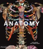Anatomy: Exploring the Human Body, Phaidon, EAN/ISBN-13: 9780714879888