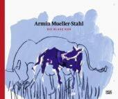 Armin Mueller-Stahl - Die Blaue Kuh, Hatje Cantz Verlag GmbH & Co. KG, EAN/ISBN-13: 9783775742504