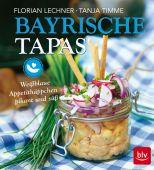 Bayrische Tapas, Timme, Tanja/Lechner, Florian, BLV Buchverlag GmbH & Co. KG, EAN/ISBN-13: 9783835416833