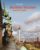 Berliner Kirchen und ihre Hüter, Edition Braus Berlin GmbH, EAN/ISBN-13: 9783862280353