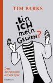 Bin ich mein Gehirn?, Parks, Tim, Verlag Antje Kunstmann GmbH, EAN/ISBN-13: 9783956143885