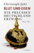 Blut und Eisen, Jahr, Christoph, Verlag C. H. BECK oHG, EAN/ISBN-13: 9783406755422