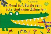 Mund auf, Bürste rein, bald sind meine Zähne fein, Holtfreter, Nastja, Magellan GmbH & Co. KG, EAN/ISBN-13: 9783734815720
